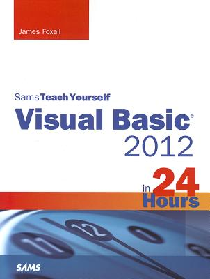Sams Teach Yourself Visual Basic 2012 in 24 Hours By Foxall, James